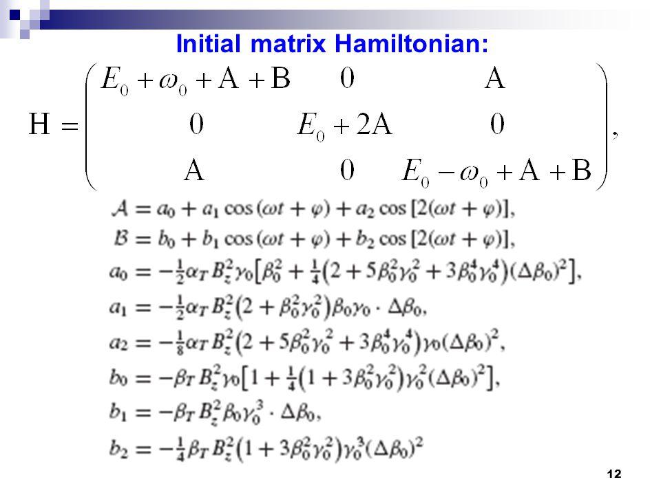 12 Initial matrix Hamiltonian: