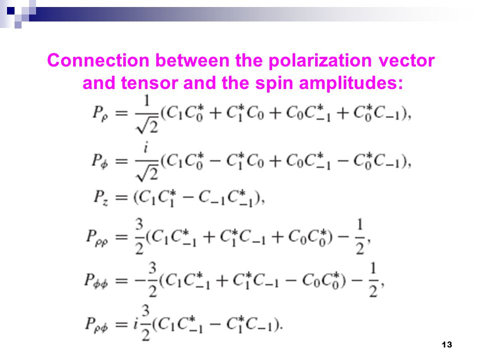 13 Connection between the polarization vector and tensor and the spin amplitudes: