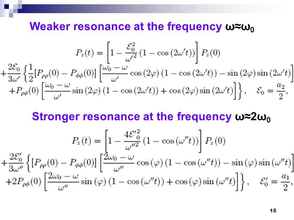 15 Weaker resonance at the frequency ω≈ω 0 Stronger resonance at the frequency ω≈2ω 0