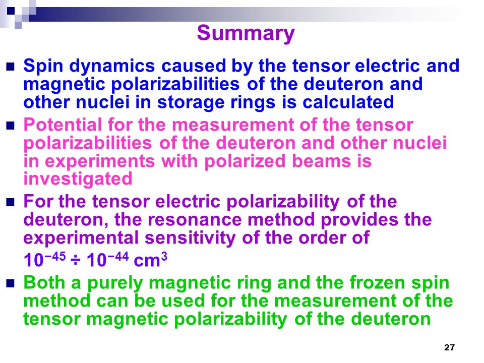 27 Summary Spin dynamics caused by the tensor electric and magnetic polarizabilities of the deuteron and other nuclei in storage rings is calculated P