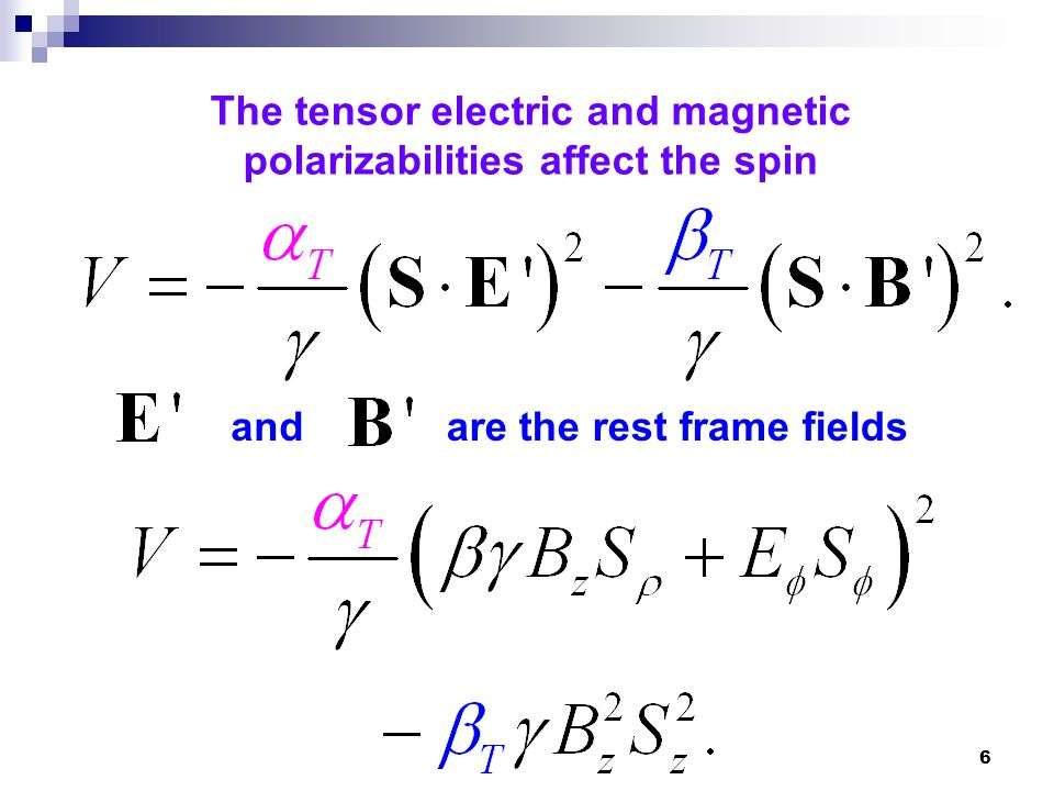 6 The tensor electric and magnetic polarizabilities affect the spin andare the rest frame fields