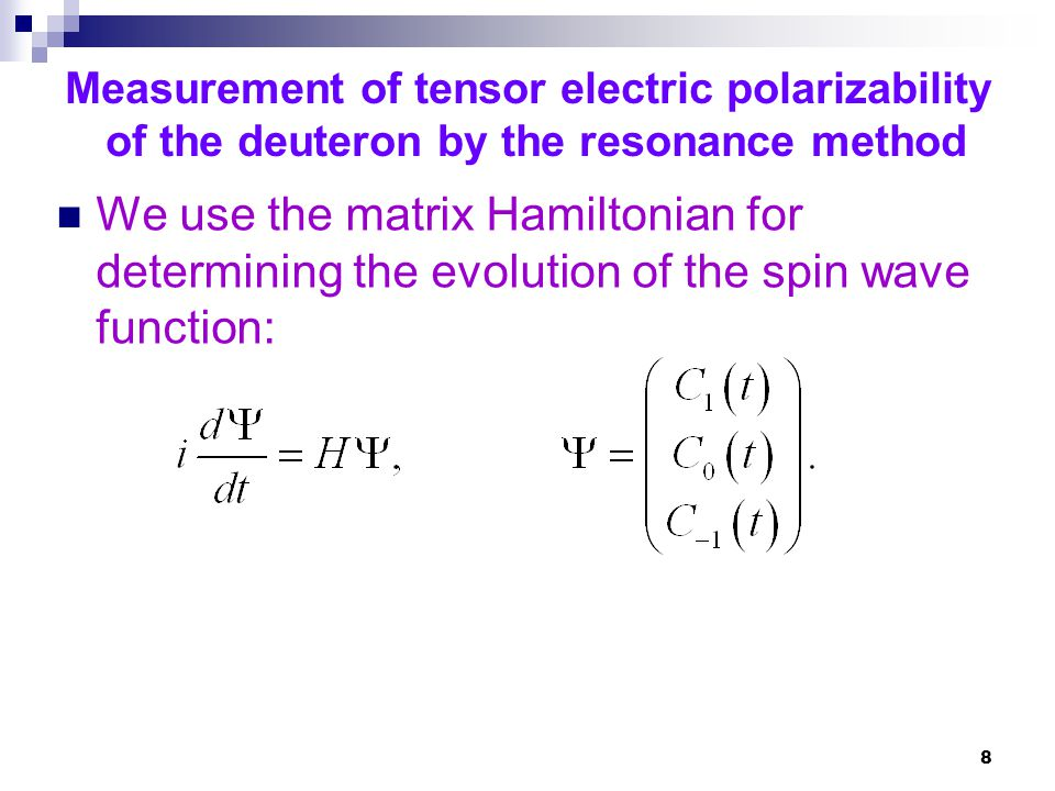 8 We use the matrix Hamiltonian for determining the evolution of the spin wave function: Measurement of tensor electric polarizability of the deuteron by the resonance method