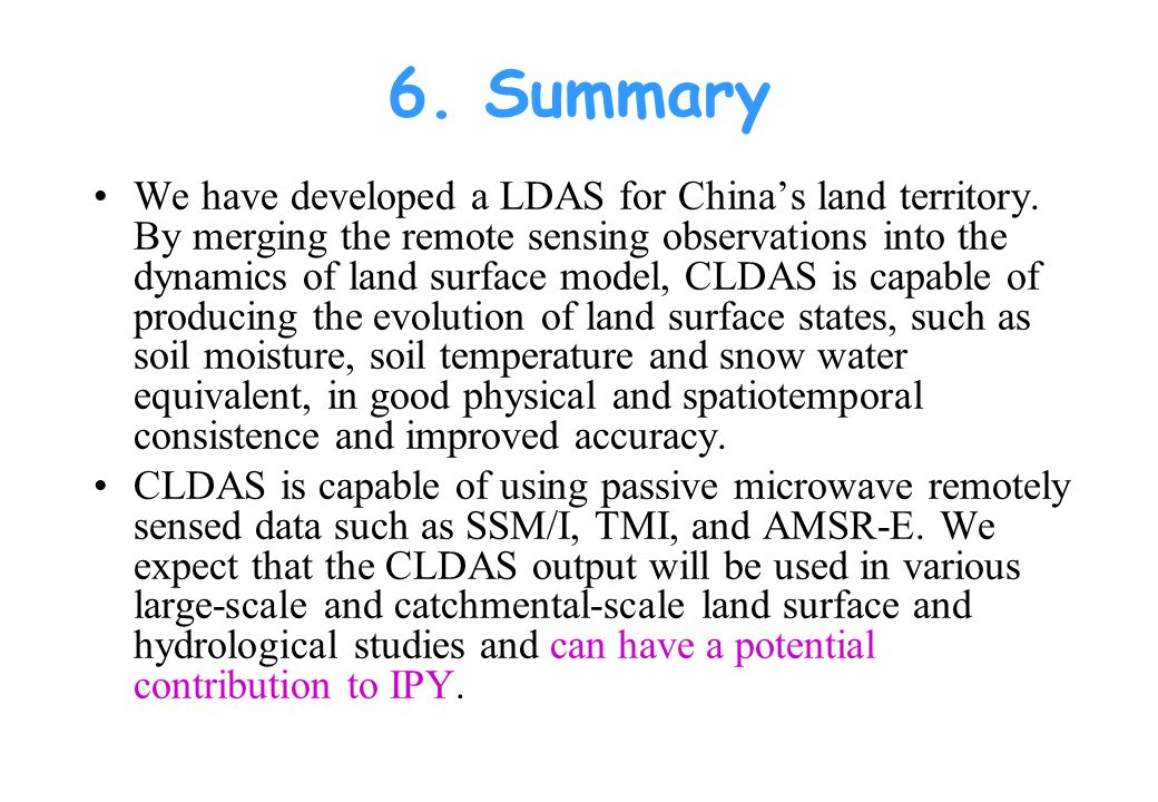 6. Summary We have developed a LDAS for China's land territory. By merging the remote sensing observations into the dynamics of land surface model, CL