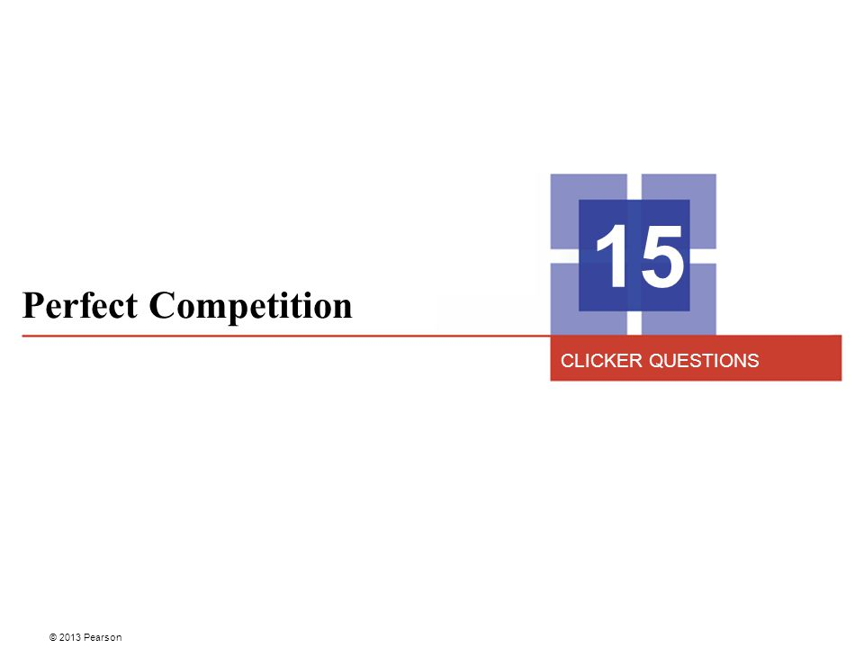 Perfect Competition 15 CLICKER QUESTIONS