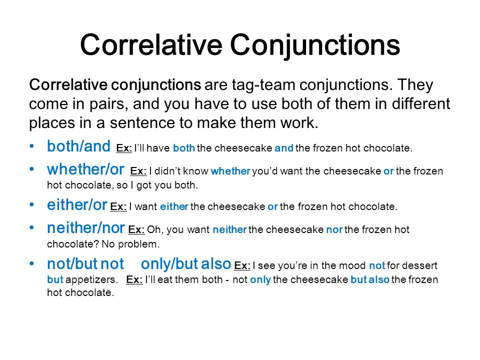 Correlative Conjunctions Correlative conjunctions are tag-team conjunctions. They come in pairs, and you have to use both of them in different places