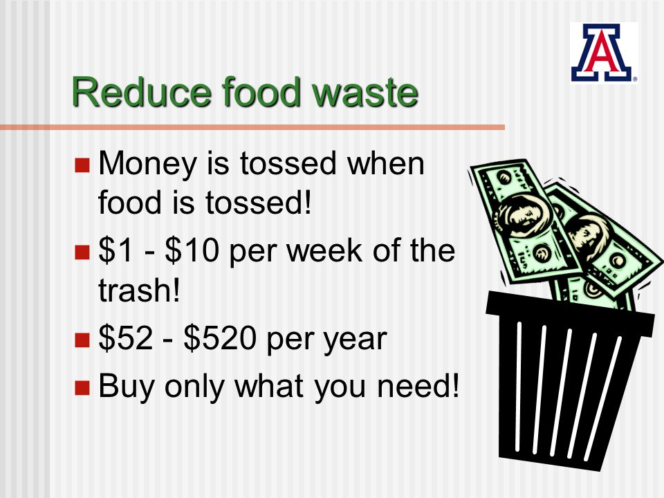 Reduce food waste Reuse it in menus more often – serve more salads; add to sandwiches, tacos or enchiladas; make wrap sandwiches Eating your lettuce before it gets tired and needs to be tossed!