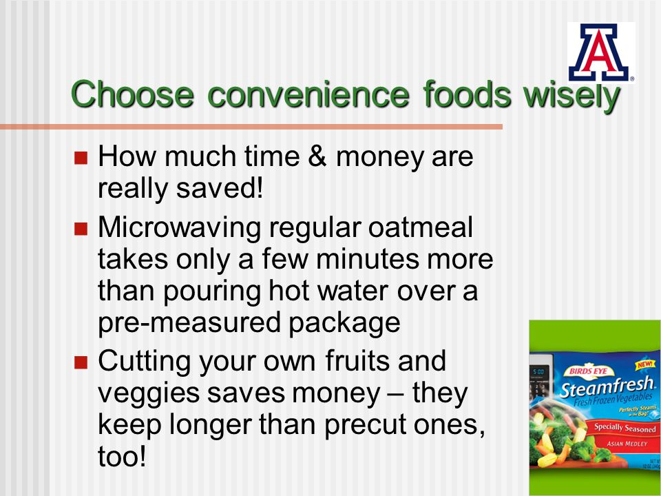 Choose convenience foods wisely Buying a carton of oatmeal providing 30 servings vs.