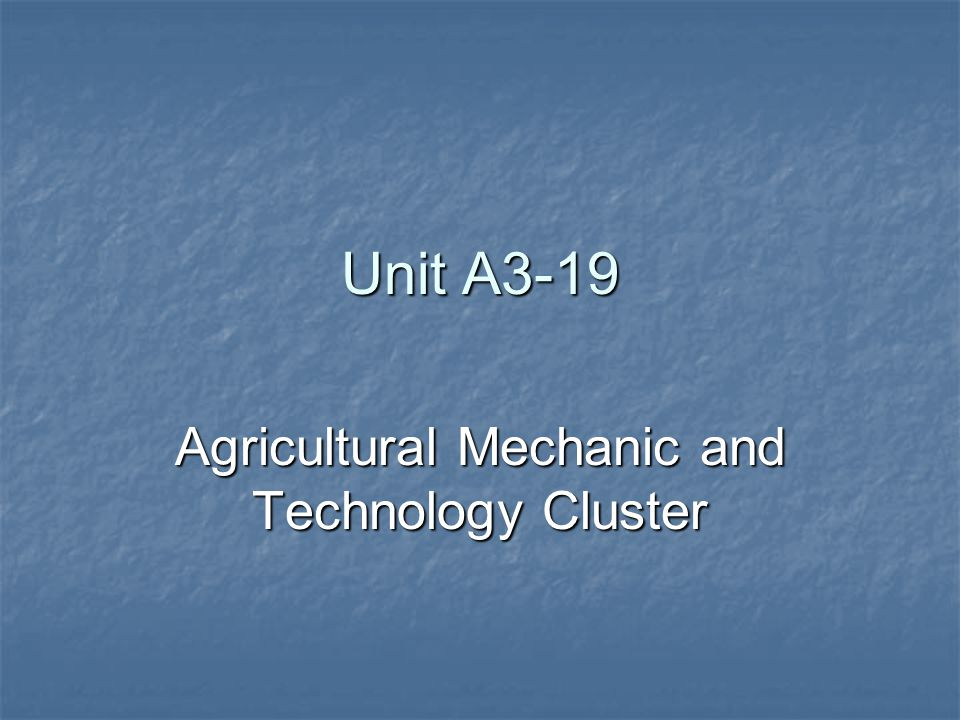 Unit A3-19 Agricultural Mechanic and Technology Cluster