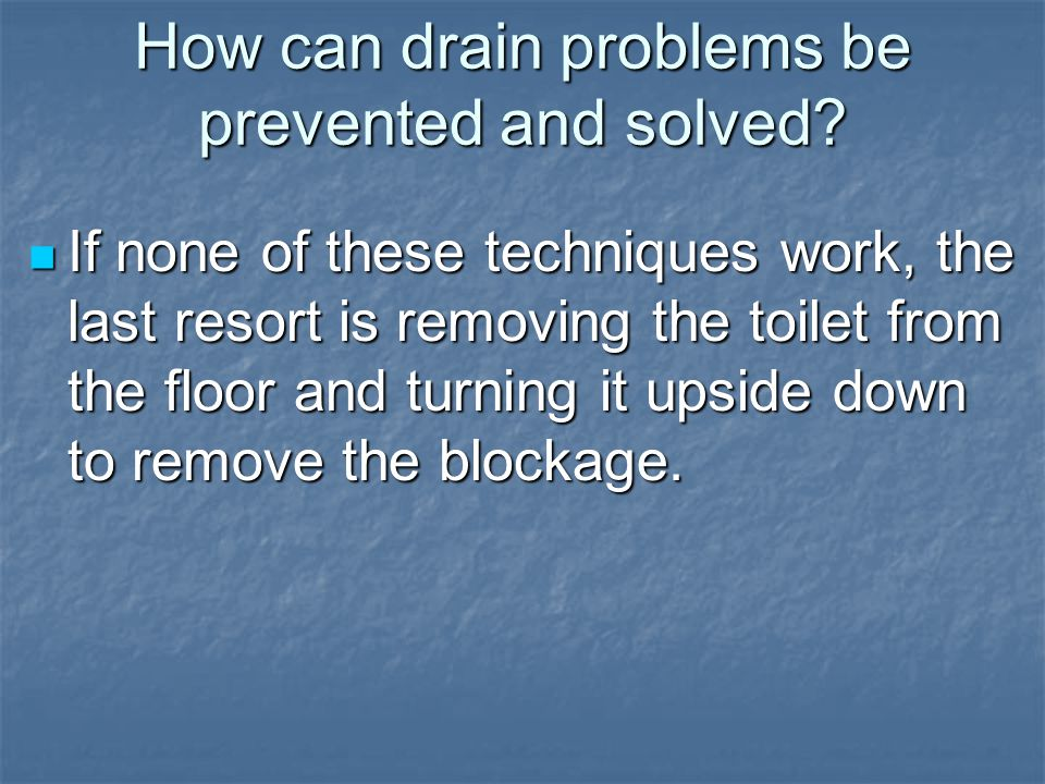 How can drain problems be prevented and solved.