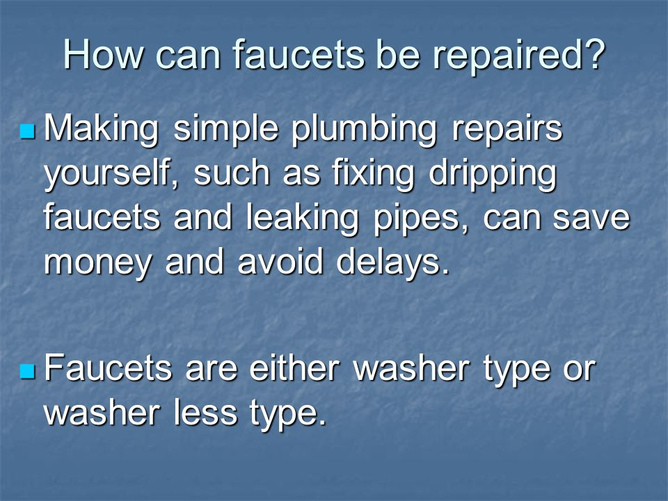 How can faucets be repaired.