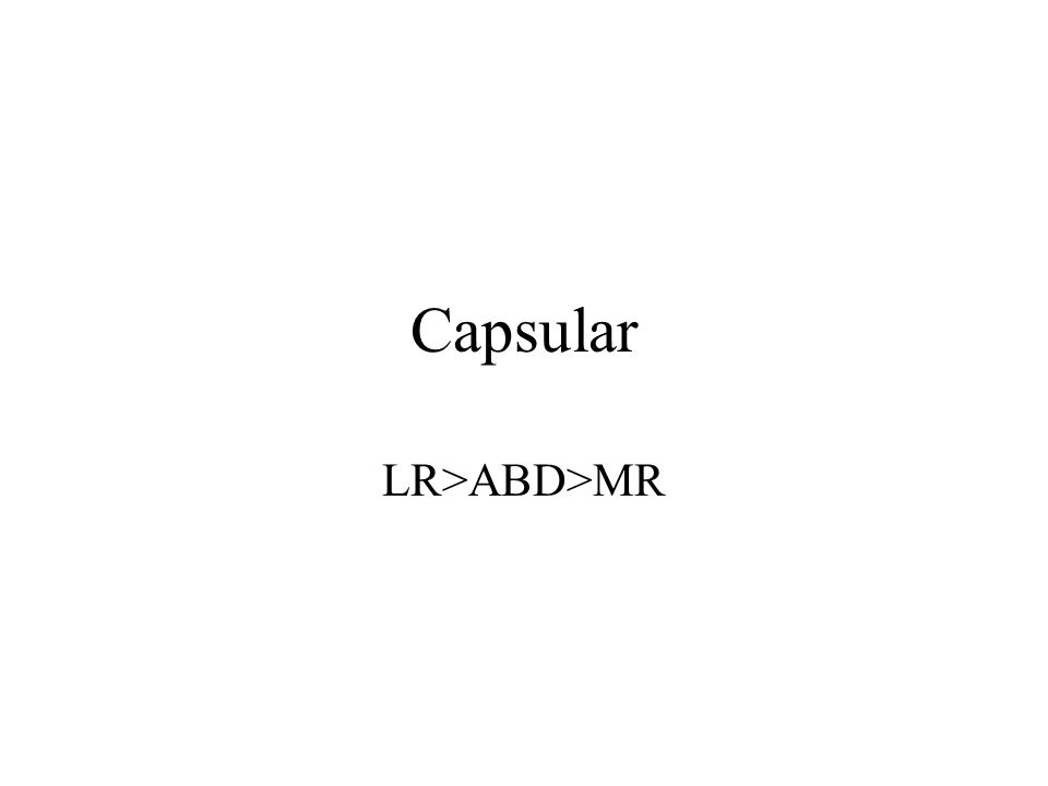 Capsular LR>ABD>MR
