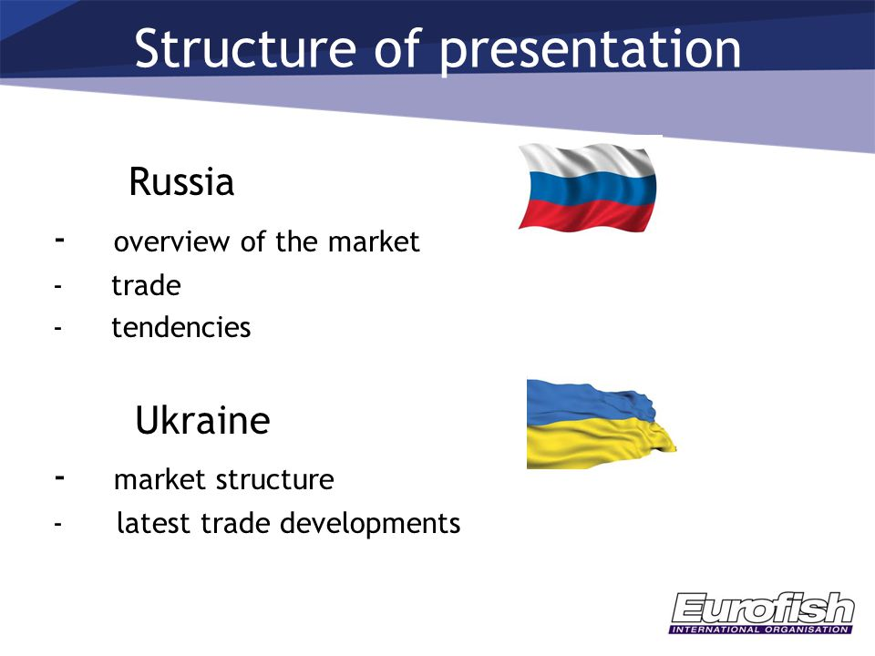 Structure of presentation Russia - overview of the market -trade -tendencies Ukraine - market structure - latest trade developments