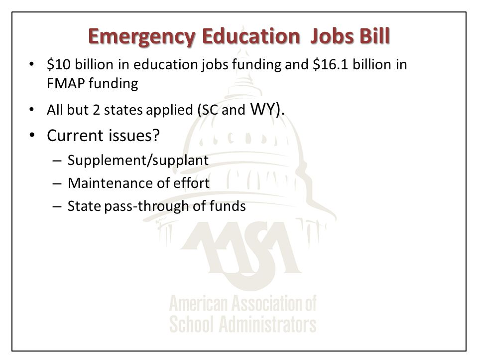 Emergency Education Jobs Bill $10 billion in education jobs funding and $16.1 billion in FMAP funding All but 2 states applied (SC and WY).