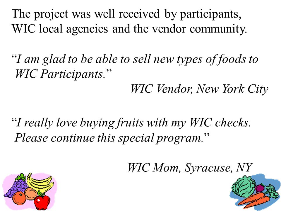 The project was well received by participants, WIC local agencies and the vendor community.