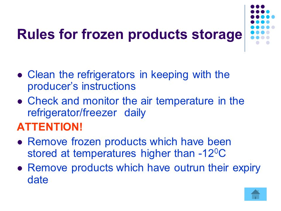 Rules for frozen products storage Clean the refrigerators in keeping with the producer's instructions Check and monitor the air temperature in the refrigerator/freezer daily ATTENTION.