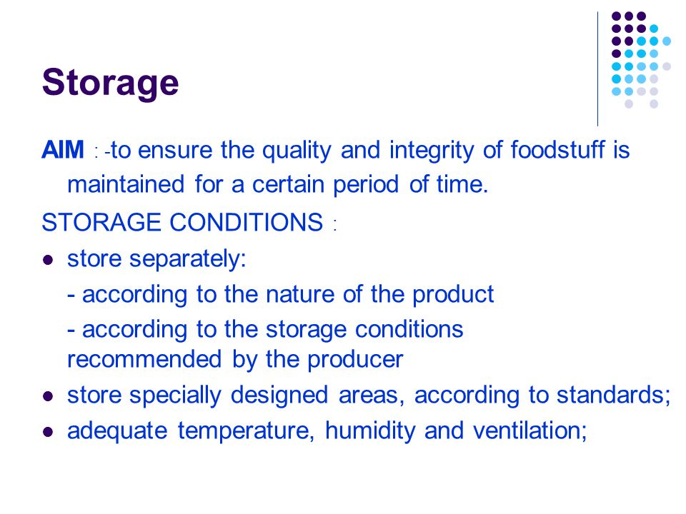 Storage AIM : - to ensure the quality and integrity of foodstuff is maintained for a certain period of time.
