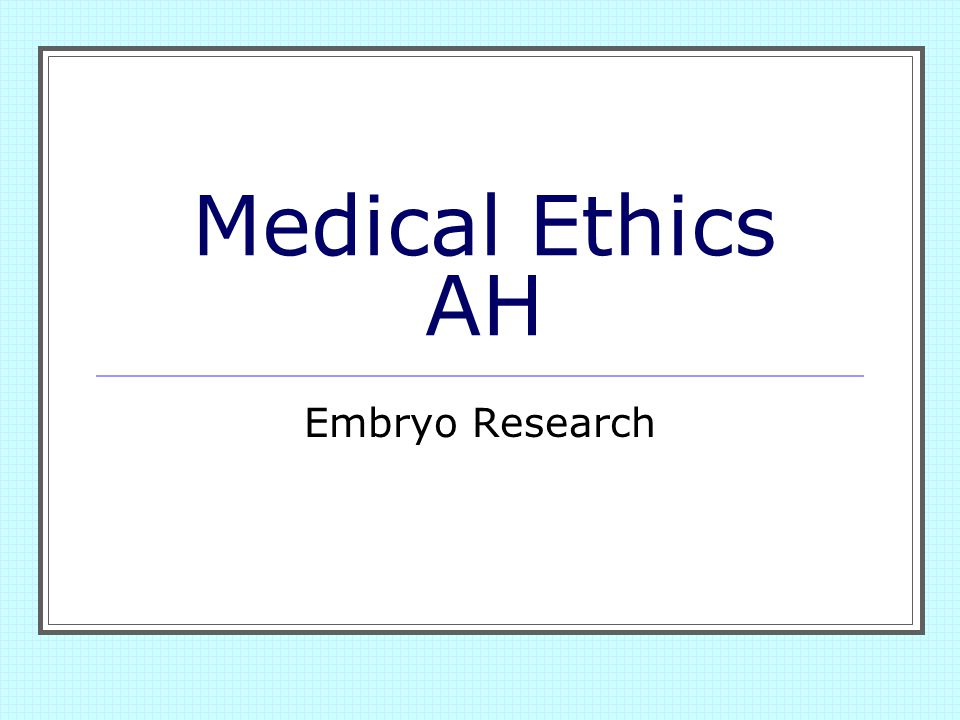 Medical Ethics AH Embryo Research