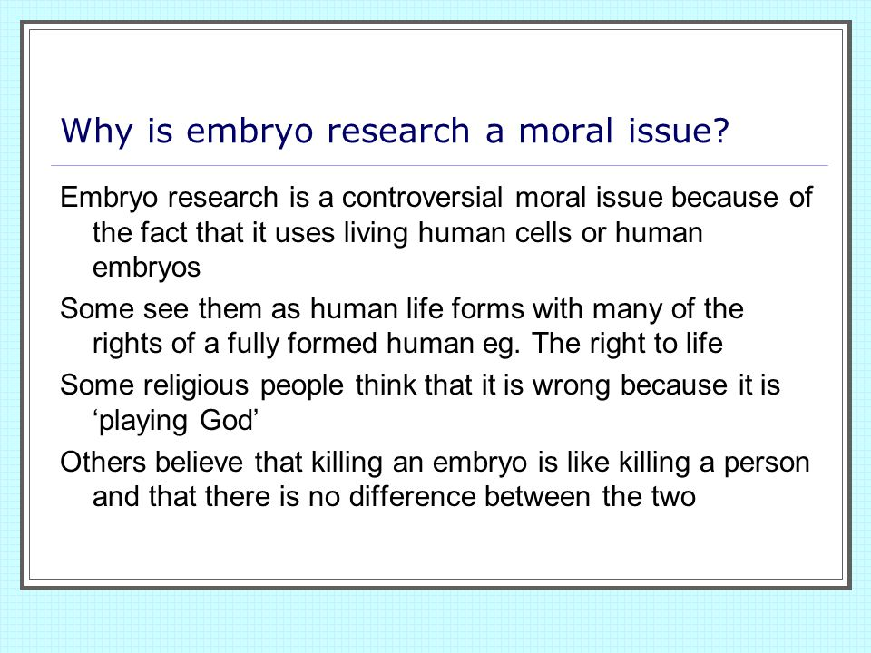 Why is embryo research a moral issue? Embryo research is a controversial moral issue because of the fact that it uses living human cells or human embr
