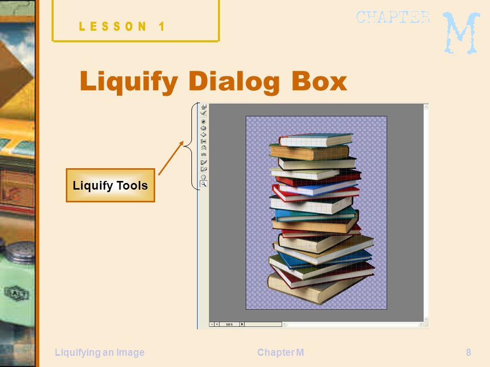 Chapter M8Liquifying an Image Liquify Dialog Box Liquify Tools