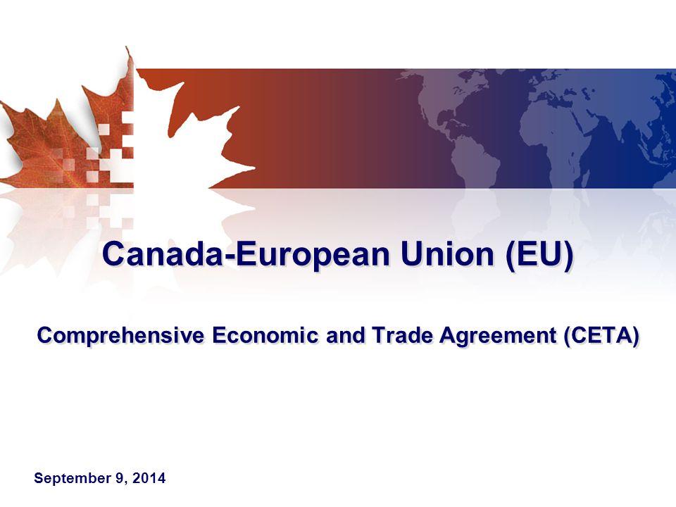 Canada-European Union (EU) Comprehensive Economic and Trade Agreement (CETA) September 9, 2014