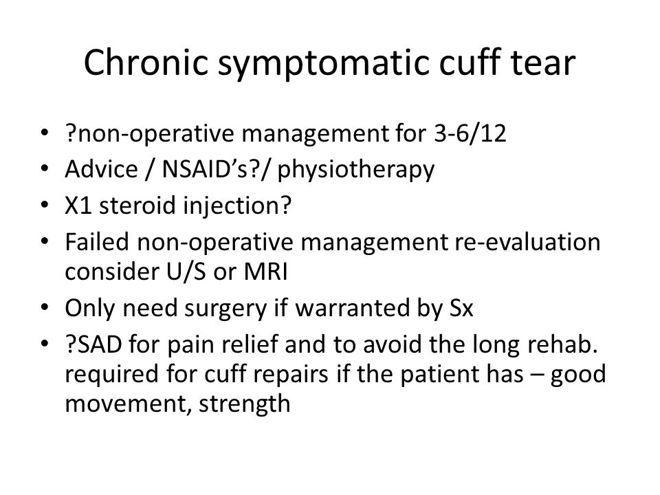 Chronic symptomatic cuff tear ?non-operative management for 3-6/12 Advice / NSAID's?/ physiotherapy X1 steroid injection? Failed non-operative managem