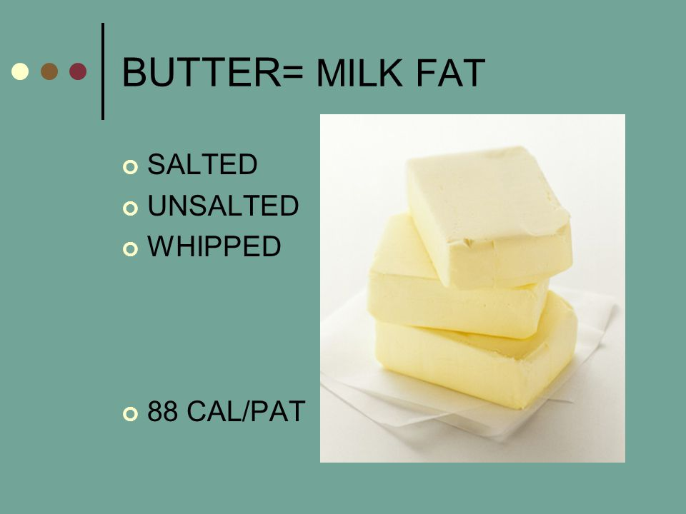 BUTTER= MILK FAT SALTED UNSALTED WHIPPED 88 CAL/PAT