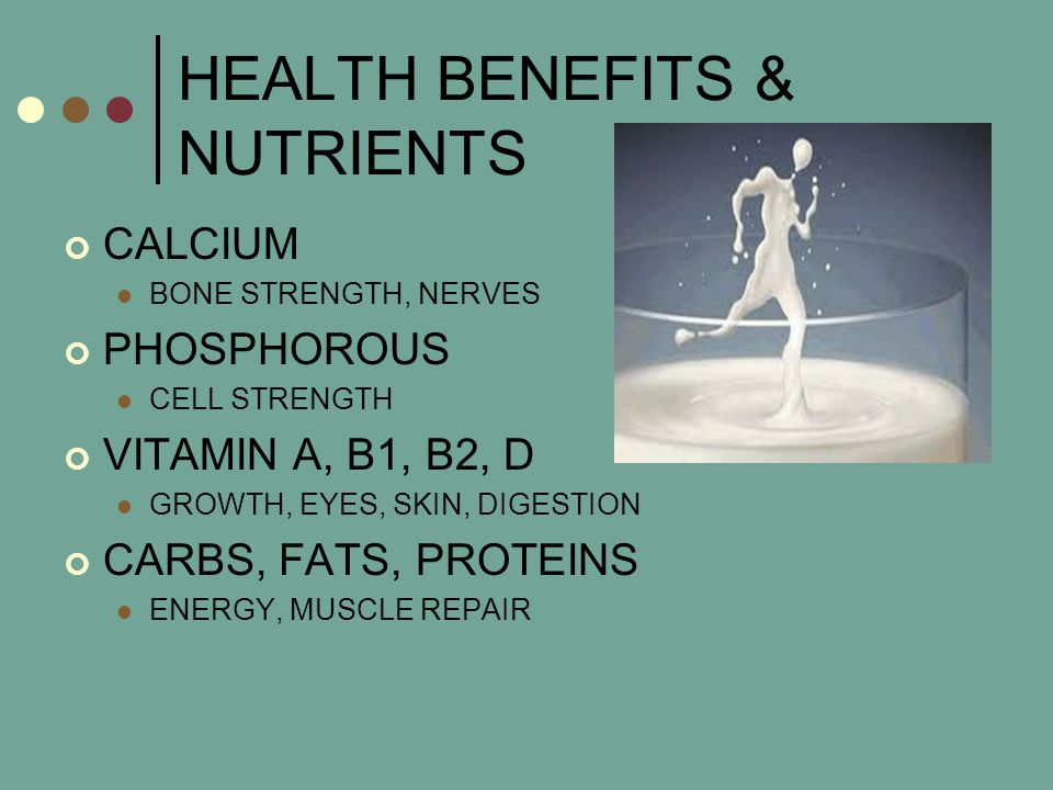 HEALTH BENEFITS & NUTRIENTS CALCIUM BONE STRENGTH, NERVES PHOSPHOROUS CELL STRENGTH VITAMIN A, B1, B2, D GROWTH, EYES, SKIN, DIGESTION CARBS, FATS, PROTEINS ENERGY, MUSCLE REPAIR