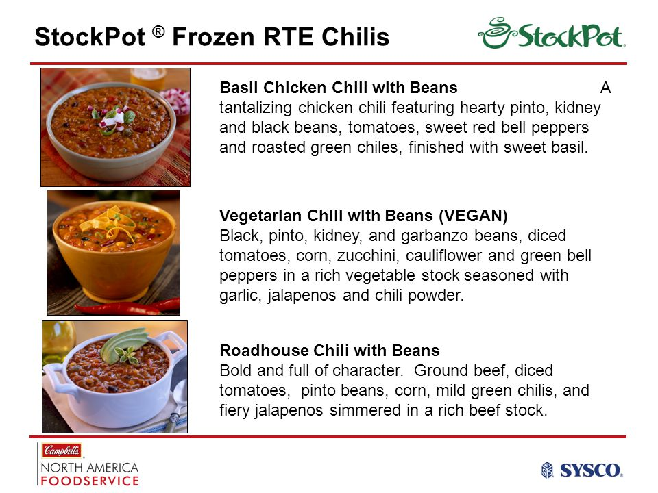 StockPot ® Frozen RTE Chilis Basil Chicken Chili with Beans A tantalizing chicken chili featuring hearty pinto, kidney and black beans, tomatoes, sweet red bell peppers and roasted green chiles, finished with sweet basil.