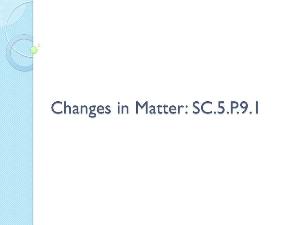 Changes in Matter: SC.5.P.9.1