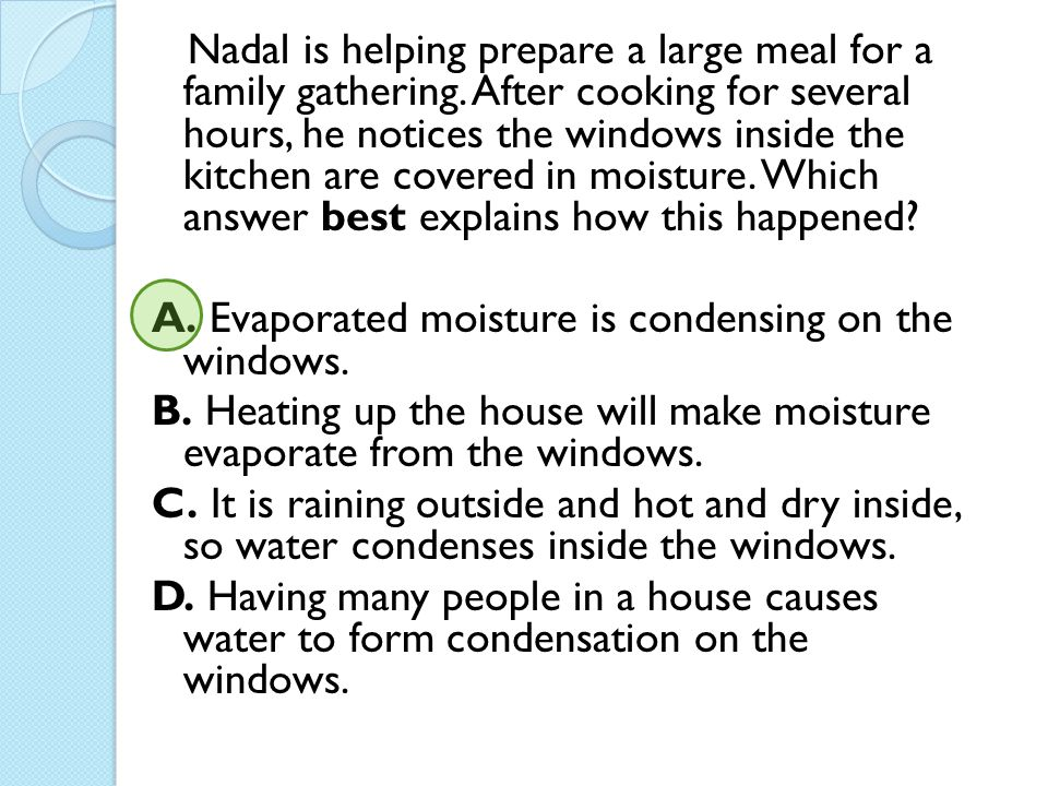 Nadal is helping prepare a large meal for a family gathering. After cooking for several hours, he notices the windows inside the kitchen are covered i