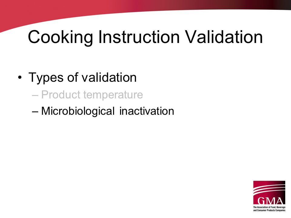 Cooking Instruction Validation Types of validation –Product temperature –Microbiological inactivation