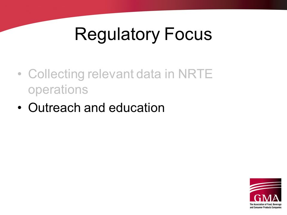 Regulatory Focus Collecting relevant data in NRTE operations Outreach and education
