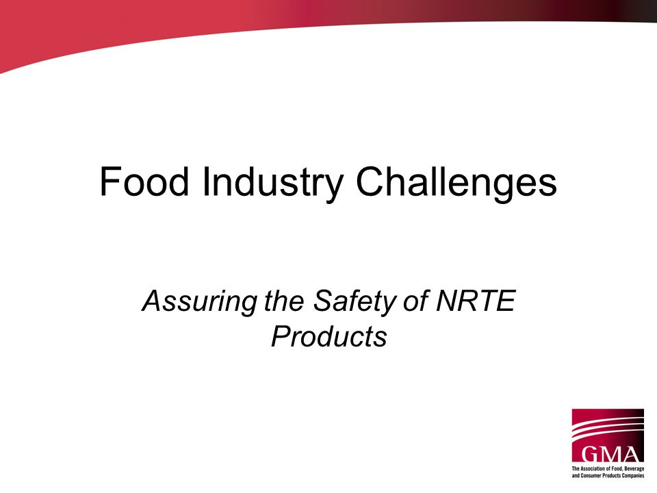 Regulatory Focus Collecting relevant data in NRTE operations –Microbiological profile of environment and product –Validation document in support of cooking instructions Evidence that consumers understand and will follow the instructions