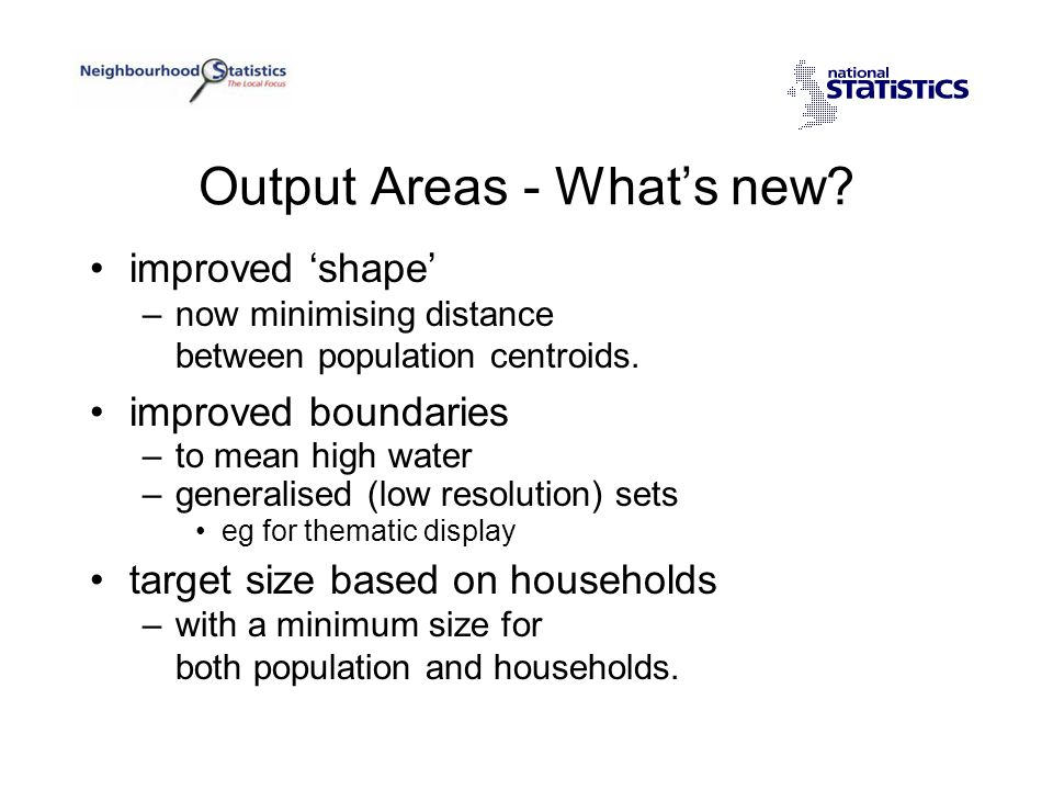 Output Areas - What's new. improved 'shape' –now minimising distance between population centroids.