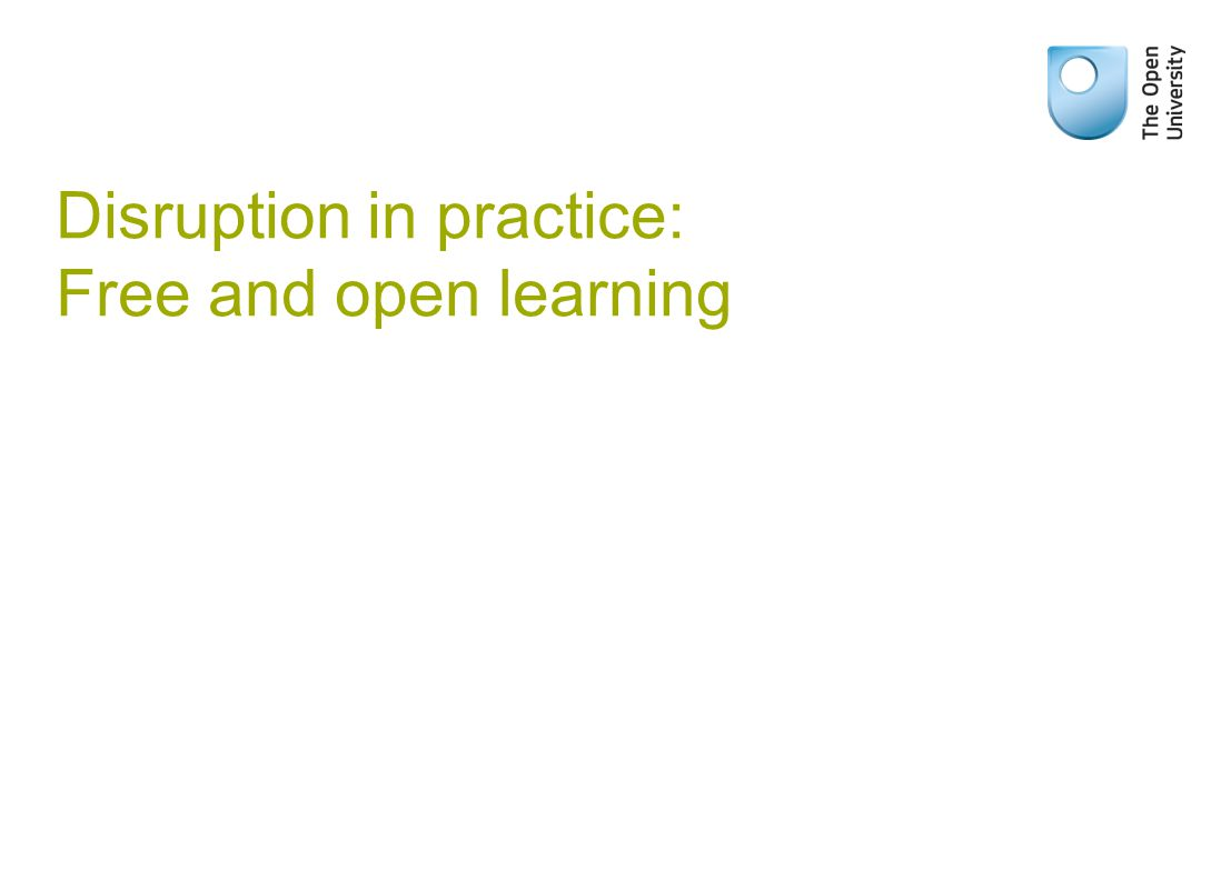 Disruption in practice: Free and open learning