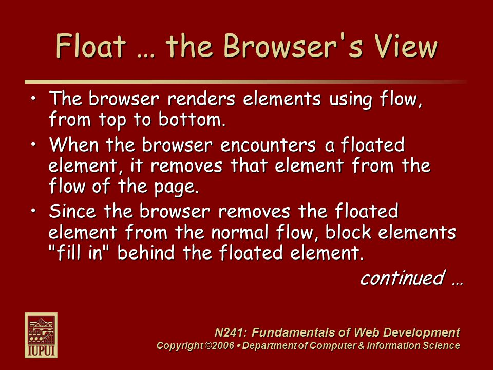 N241: Fundamentals of Web Development Copyright ©2006  Department of Computer & Information Science Float … the Browser s View The block level elements ignore the floated element s borders.The block level elements ignore the floated element s borders.