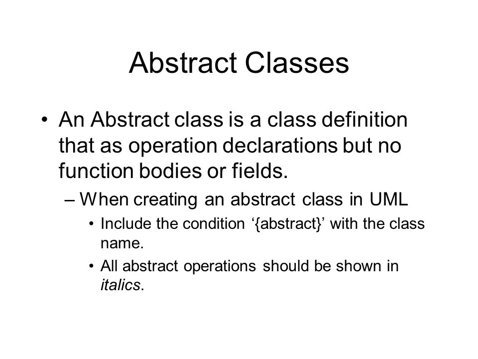 Abstract Classes An Abstract class is a class definition that as operation declarations but no function bodies or fields.
