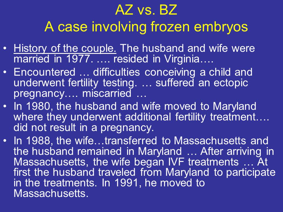 AZ vs. BZ A case involving frozen embryos History of the couple.