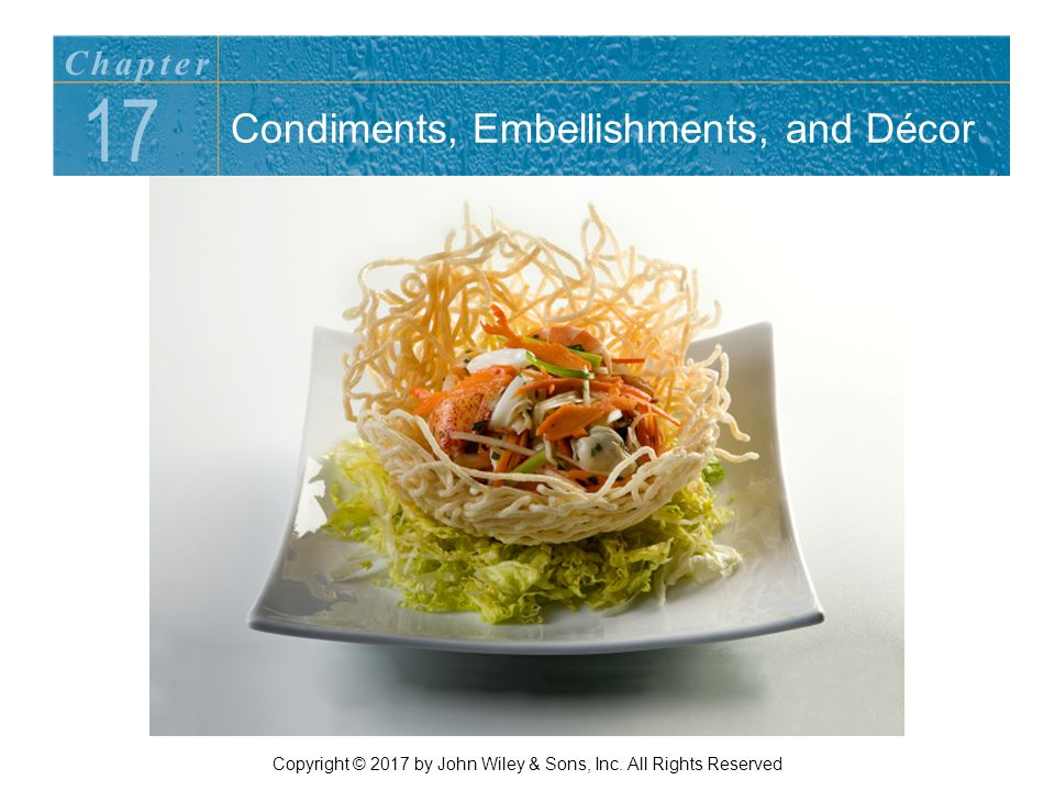 Condiments, Embellishments, and Décor 17 Chapter Copyright © 2017 by John Wiley & Sons, Inc.