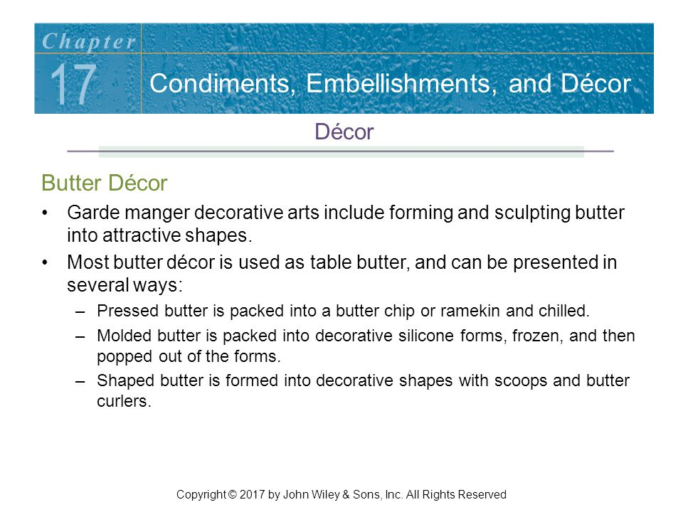 Butter Décor Garde manger decorative arts include forming and sculpting butter into attractive shapes.