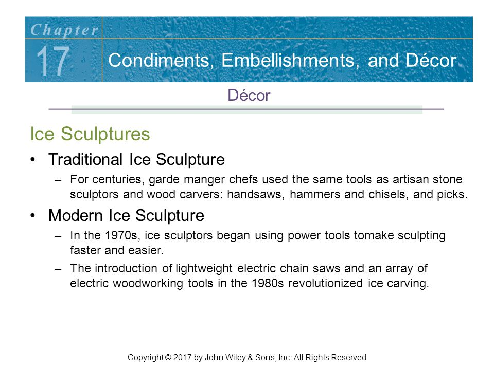 Ice Sculptures Traditional Ice Sculpture –For centuries, garde manger chefs used the same tools as artisan stone sculptors and wood carvers: handsaws, hammers and chisels, and picks.
