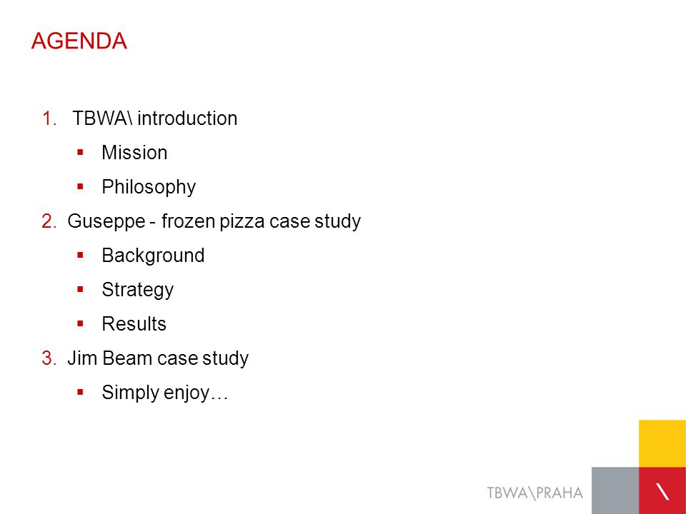AGENDA  TBWA\ introduction  Mission  Philosophy  Guseppe - frozen pizza case study  Background  Strategy  Results  Jim Beam case study  Si