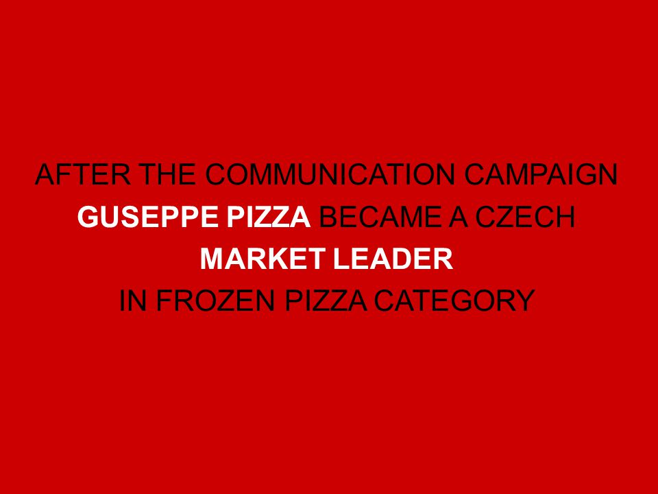 AFTER THE COMMUNICATION CAMPAIGN GUSEPPE PIZZA BECAME A CZECH MARKET LEADER IN FROZEN PIZZA CATEGORY