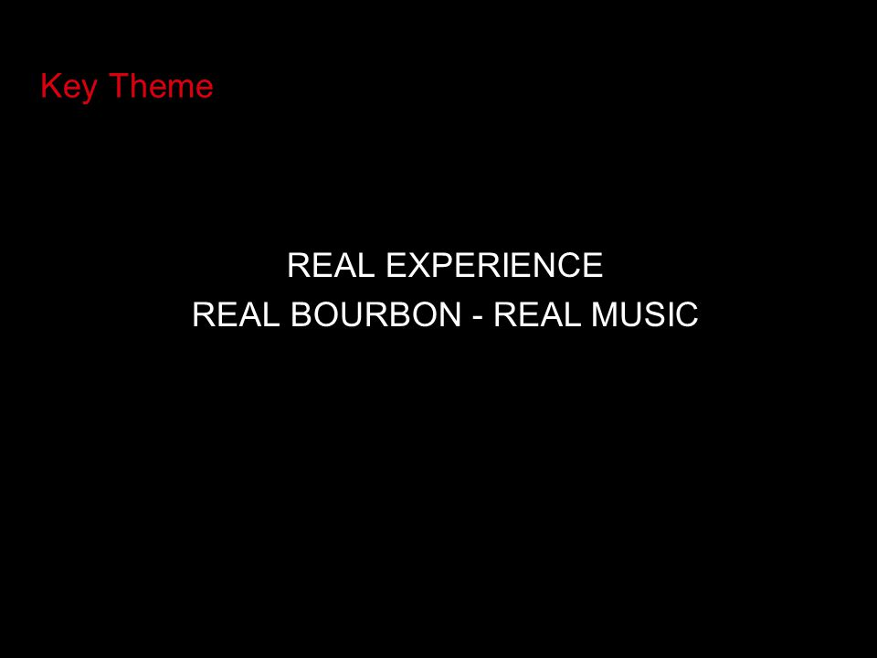 REAL EXPERIENCE REAL BOURBON - REAL MUSIC Key Theme
