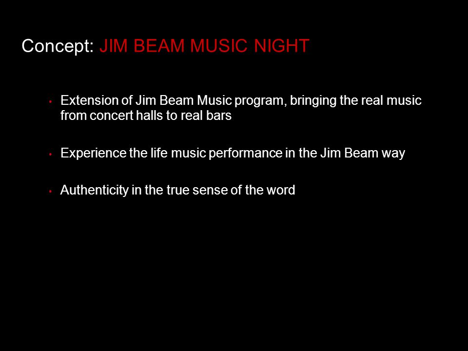 Extension of Jim Beam Music program, bringing the real music from concert halls to real bars Experience the life music performance in the Jim Beam way