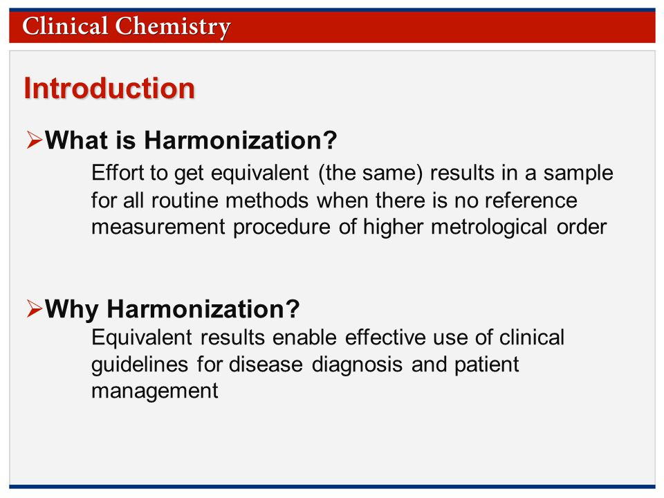 © Copyright 2009 by the American Association for Clinical Chemistry Introduction  What is Harmonization.