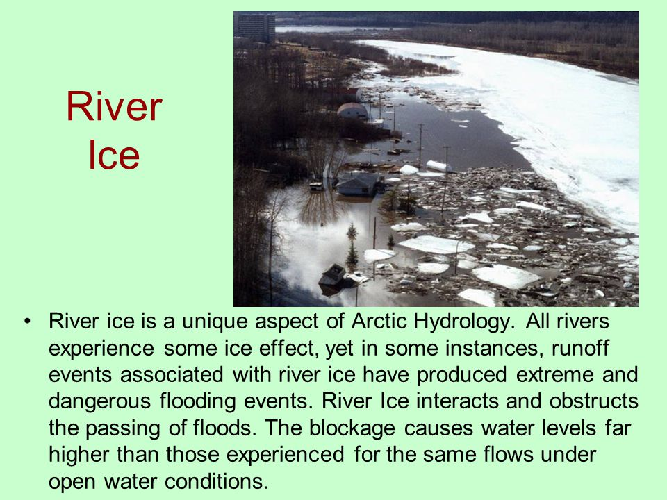 River Ice River ice is a unique aspect of Arctic Hydrology.