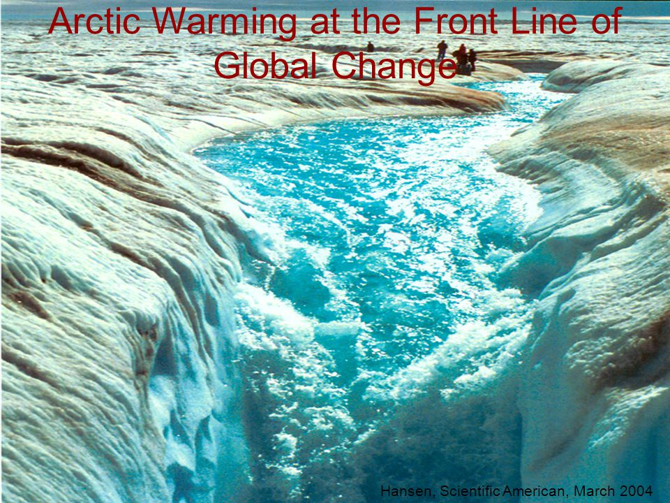 Hansen, Scientific American, March 2004 Arctic Warming at the Front Line of Global Change