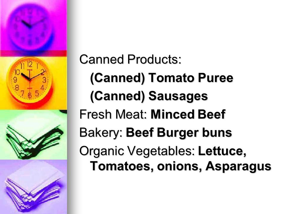Canned Products: (Canned) Tomato Puree (Canned) Sausages Fresh Meat: Minced Beef Bakery: Beef Burger buns Organic Vegetables: Lettuce, Tomatoes, onions, Asparagus