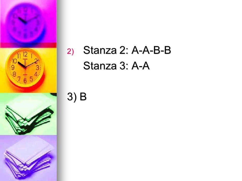 2) Stanza 2: A-A-B-B Stanza 3: A-A 3) B